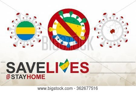Coronavirus Cell With Gabon Flag And Map. Stop Covid-19 Sign, Slogan Save Lives Stay Home With Flag