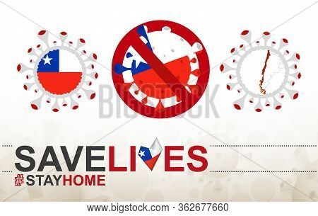 Coronavirus Cell With Chile Flag And Map. Stop Covid-19 Sign, Slogan Save Lives Stay Home With Flag