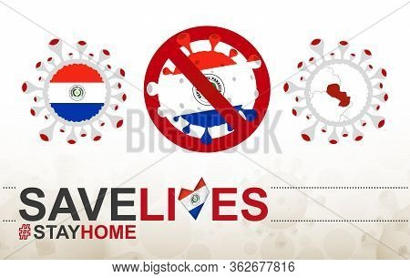 Coronavirus Cell With Paraguay Flag And Map. Stop Covid-19 Sign, Slogan Save Lives Stay Home With Fl