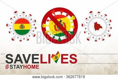 Coronavirus Cell With Bolivia Flag And Map. Stop Covid-19 Sign, Slogan Save Lives Stay Home With Fla