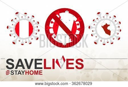 Coronavirus Cell With Peru Flag And Map. Stop Covid-19 Sign, Slogan Save Lives Stay Home With Flag O