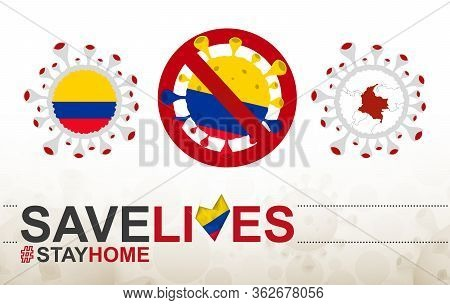 Coronavirus Cell With Colombia Flag And Map. Stop Covid-19 Sign, Slogan Save Lives Stay Home With Fl