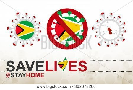 Coronavirus Cell With Guyana Flag And Map. Stop Covid-19 Sign, Slogan Save Lives Stay Home With Flag