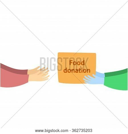 Food Donation Box Give From Hand To Hand Vector. Hands Giving Box. Delivery Of The Product During Qu