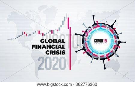 Coronavirus Financial Crisis Economic Stock Market Banking Concept. Falling Economy Covid 19