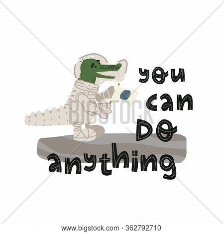 You Can Do Anything Hand Lettering Inspirational Message And Fun Crocodile Astronaut With Earth Plan