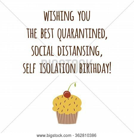 Happy Quarantined Birthday Funny Quarantine Wishing With Cupcake Sayngs Phrase Graphic Element. Birt