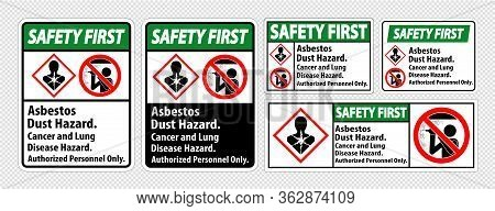 Safety First Label,asbestos Dust Hazard, Cancer And Lung Disease Hazard Authorized Personnel Only