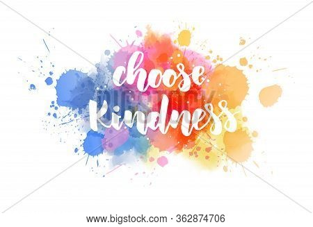 Choose Kindness - Handwritten Modern Calligraphy Inspirational Text On Multicolored Watercolor Paint