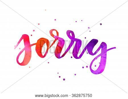 Sorry - Handwritten Watercolor Modern Calligraphy Lettering. Purple And Pink Colored. Apology Concep