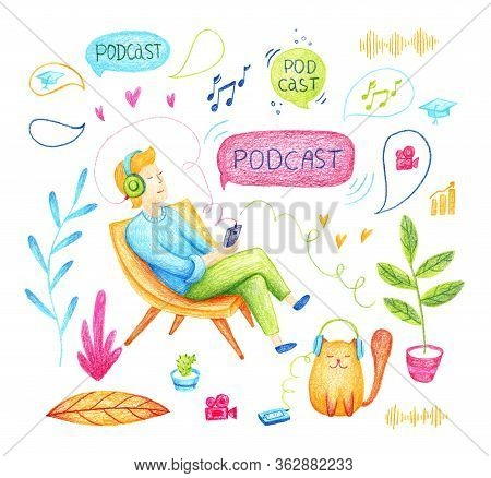Podcast Set Of Illustrations With A Guy, A Cat And Various Elements. Podcast Show. Colored Pencils C