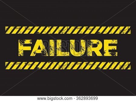 Failure Distress Sign. Broken Yellow Font Text. Concept Of Failure. Vector Illustration In Flat Mini