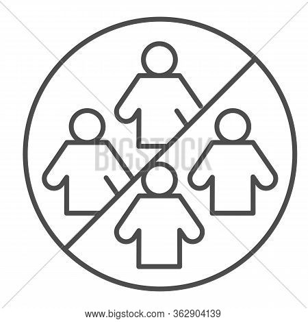 Ban On Gathering People Thin Line Icon. Social Distancing Symbol, Outline Style Pictogram On White B