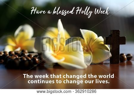 Have A Blessed Holy Week. The Week That Changed The World Continues To Change Our Lives. With Inspir