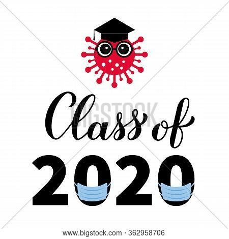 Class Of 2020 Funny Typography Poster With Cute Cartoon Coronavirus, Graduation Hat And Protective M