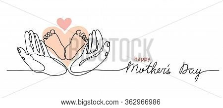 Happy Mothers Day Lettering. Little Baby Feet In Hands. One Continuous Line Drawing. Mothers Day Sim