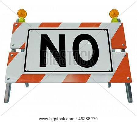 The word No in big letters on an orange construction sign blocking you with refusal, denial, rejection or other bad answer or response