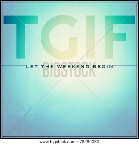 Inspirational Typographic Quote - TGIF let the weekend begin