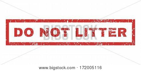 Do Not Litter text rubber seal stamp watermark. Caption inside rectangular banner with grunge design and dust texture. Horizontal vector red ink sign on a white background.