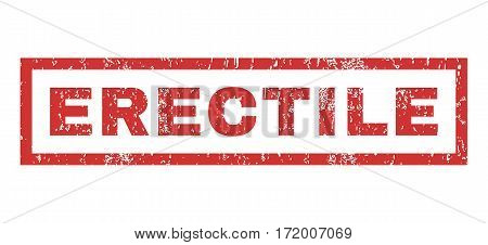 Erectile text rubber seal stamp watermark. Tag inside rectangular banner with grunge design and scratched texture. Horizontal vector red ink emblem on a white background.