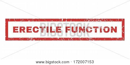 Erectile Function text rubber seal stamp watermark. Tag inside rectangular banner with grunge design and dirty texture. Horizontal vector red ink emblem on a white background.