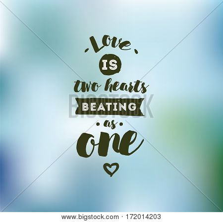 love is two hearts beating as one. Romantic inspirational quote. Typography for poster, invitation, greeting card or t-shirt. Vector lettering, inscription, calligraphy design. Text background