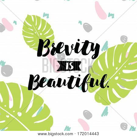 Brevity is beautiful. Inspirational quote, motivation. Typography for poster, invitation, greeting card or t-shirt. Vector lettering, inscription, calligraphy design. Text background