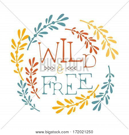 Wild And Free Slogan Ethnic Boho Style Element, Hipster Fashion Design Template In Blue, Yellow And Red Color With Plants. Trendy Stylish Printable Poster With Native American Inspiration And Spiritual Text.