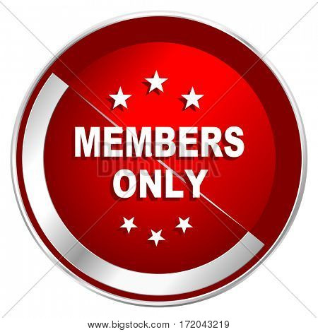 Members only red web icon. Metal shine silver chrome border round button isolated on white background. Circle modern design abstract sign for smartphone applications.