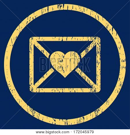 Love Letter grainy textured icon for overlay watermark stamps. Rounded flat vector symbol with scratched texture. Circled yellow ink rubber seal stamp with grunge design on a blue background.