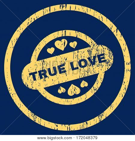 True Love Stamp Seal grainy textured icon for overlay watermark stamps. Rounded flat vector symbol with dust texture. Circled yellow ink rubber seal stamp with grunge design on a blue background.