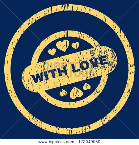 With Love Stamp Seal grainy textured icon for overlay watermark stamps. Rounded flat vector symbol with scratched texture. Circled yellow ink rubber seal stamp with grunge design on a blue background.