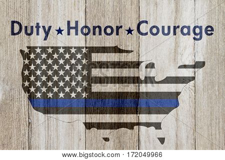 Duty Honor and Courage message USA thin blue line flag on a map on a weathered wood background with text Duty Honor Courage