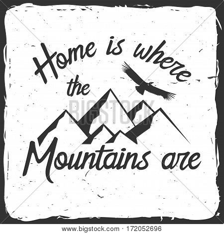 Home is where the mountains are. Mountains related typographic quote. Vector illustration. Concept for shirt or logo, print, stamp.