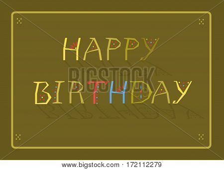 Happy Birthday Inscription by artistic font. Green background. Yellow frame. Yellow letters with geometric decor. Letter T is red. Letter H is blue. Greeting card
