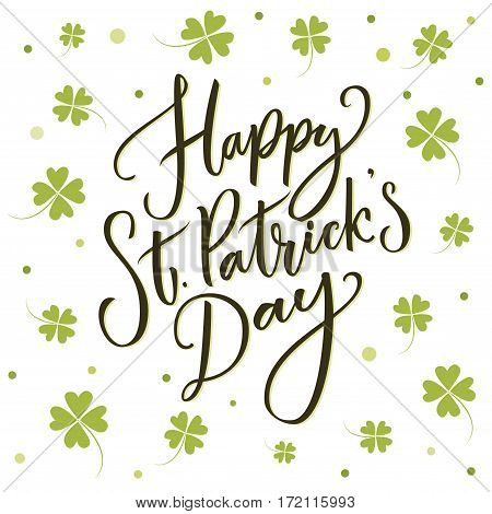 Happy St. Partick's day greeting. Calligraphy design for cards. Typography on white background with green four-leaf shamrocks.