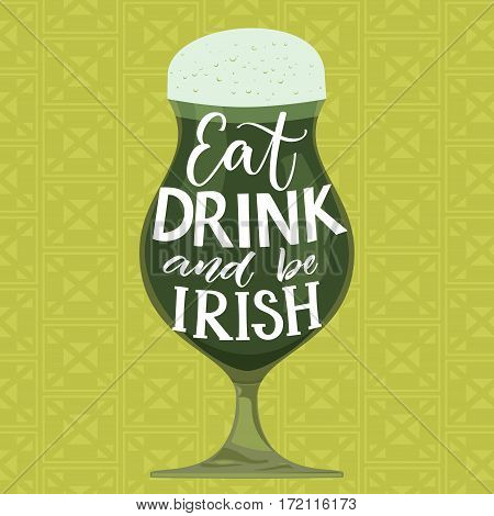 Eat, drink and be irish. Funny St. Partick's day saying. Hand lettering on green beer glass on celtic background