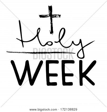 Holy week. Bible lettering. Brush calligraphy. Words about God. The time of Lent. The symbol of the Christian religion. Vector design. Hand illustration.