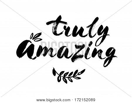 Truly amazing elegant calligraphy typography art poster, black on white. Hand brushed ink lettering. Modern brush calligraphy. Vector illustration. Isolated on white background for you design