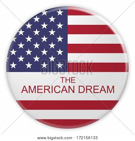 USA Concept Badge: The American Dream Button With US Flag 3d illustration on white background