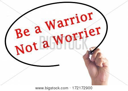 Hand Writing Be A Warrior Not A Worrier On Transparent Board