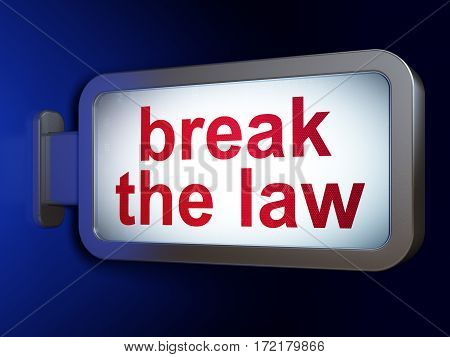 Law concept: Break The Law on advertising billboard background, 3D rendering
