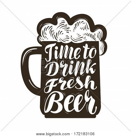 Mug of ale, symbol. Time to drink fresh beer, lettering. Template menu design for restaurant or pub