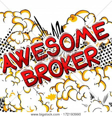 Awesome Broker - Comic book style word on abstract background.