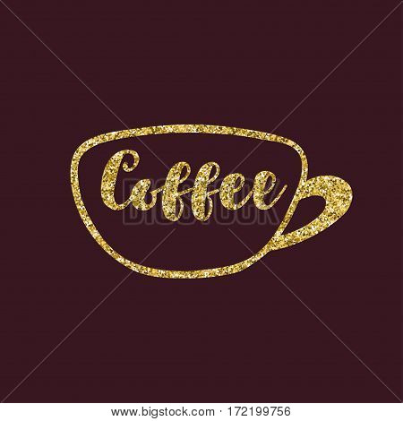 Golden cup of coffee with an inscription. Glitter texture. Vector illustration.