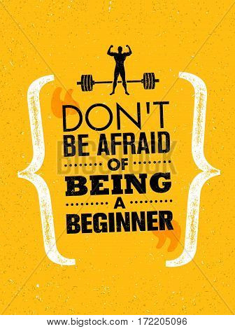 Do Not Be Afraid Of Being A Beginner. Sport And Fitness Creative Motivation Vector Design Banner. Active Workout Concept On Grunge Background