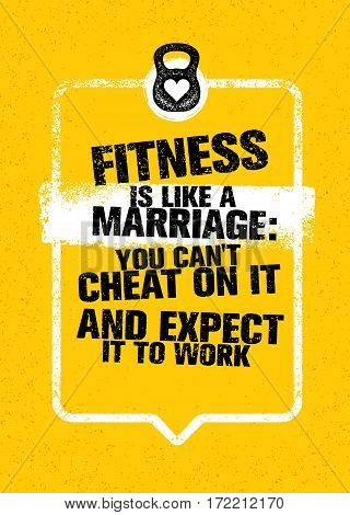 Fitness Is Like Marriage: You Can't Cheat On It And Expect It To Work. Sport Gym Typography Workout Motivation Quote Banner. Strong Vector Training Inspiration Concept On Grunge Background