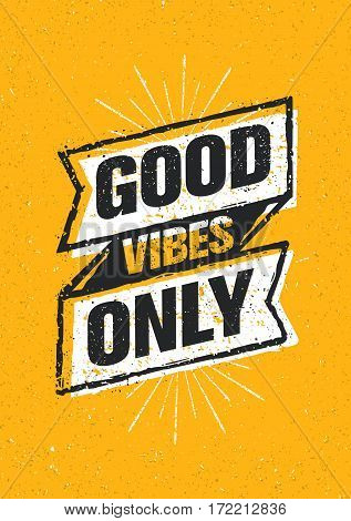 Good Vibes Only Inspiring Creative Motivation Quote. Vector Typography Banner Design Concept On Stained Background.