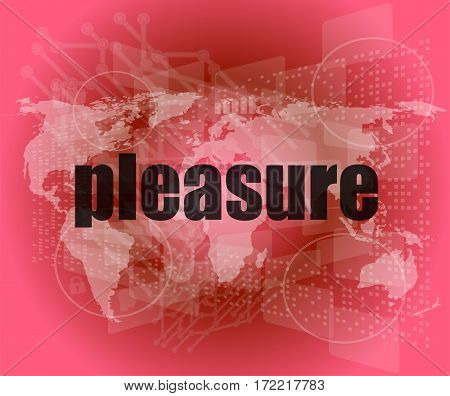 Business Concept: Word Pleasure On Digital Touch Screen Background