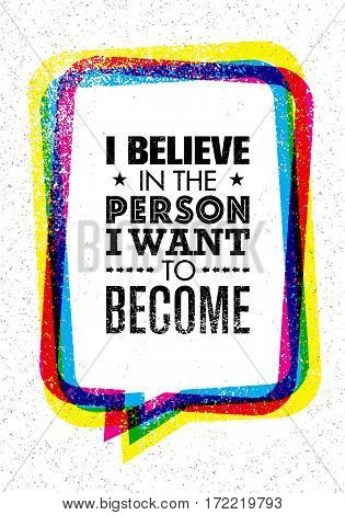 I Believe In The Person I Want To Become. Inspiring Creative Motivation Quote. Vector Typography Banner Design Concept On Grunge Background